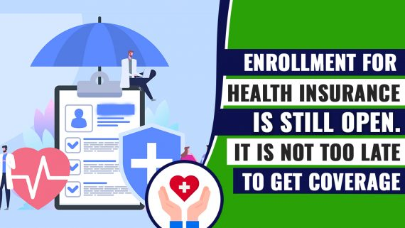 Enrollment for Health Insurance is Still Open. It is Not Too Late to Get Coverage 2