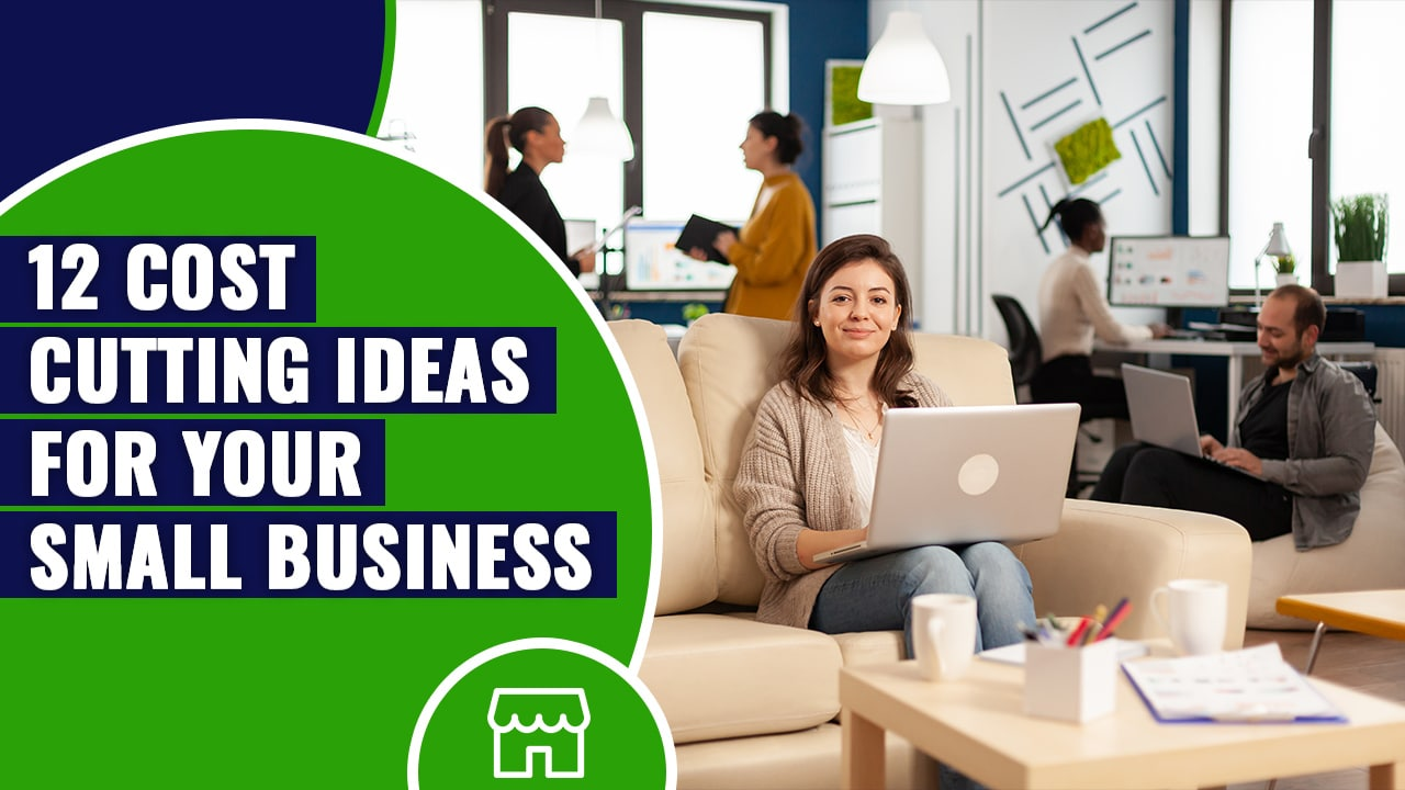 12 Cost Cutting Ideas for Your Small Business