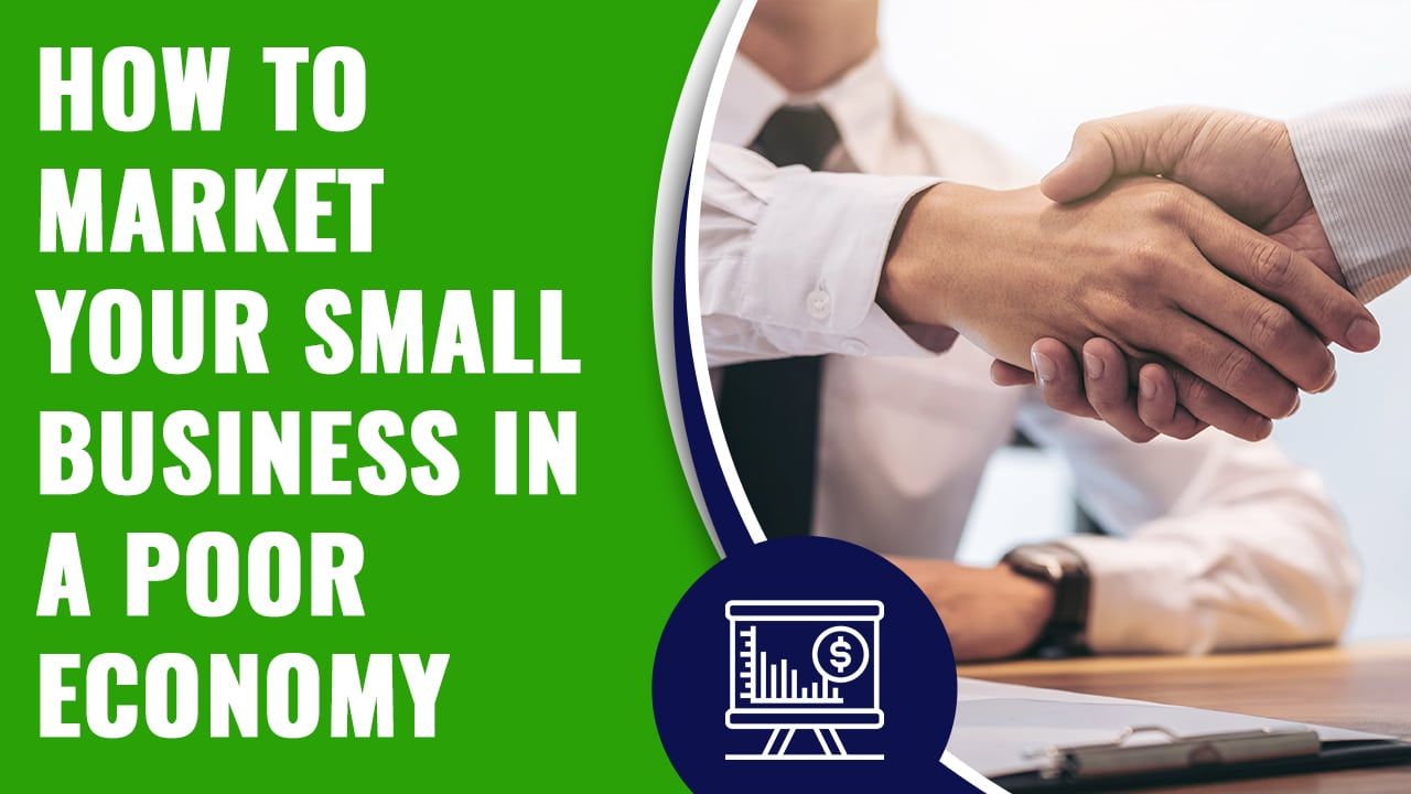 How to Market Your Small Business in a Poor Economy