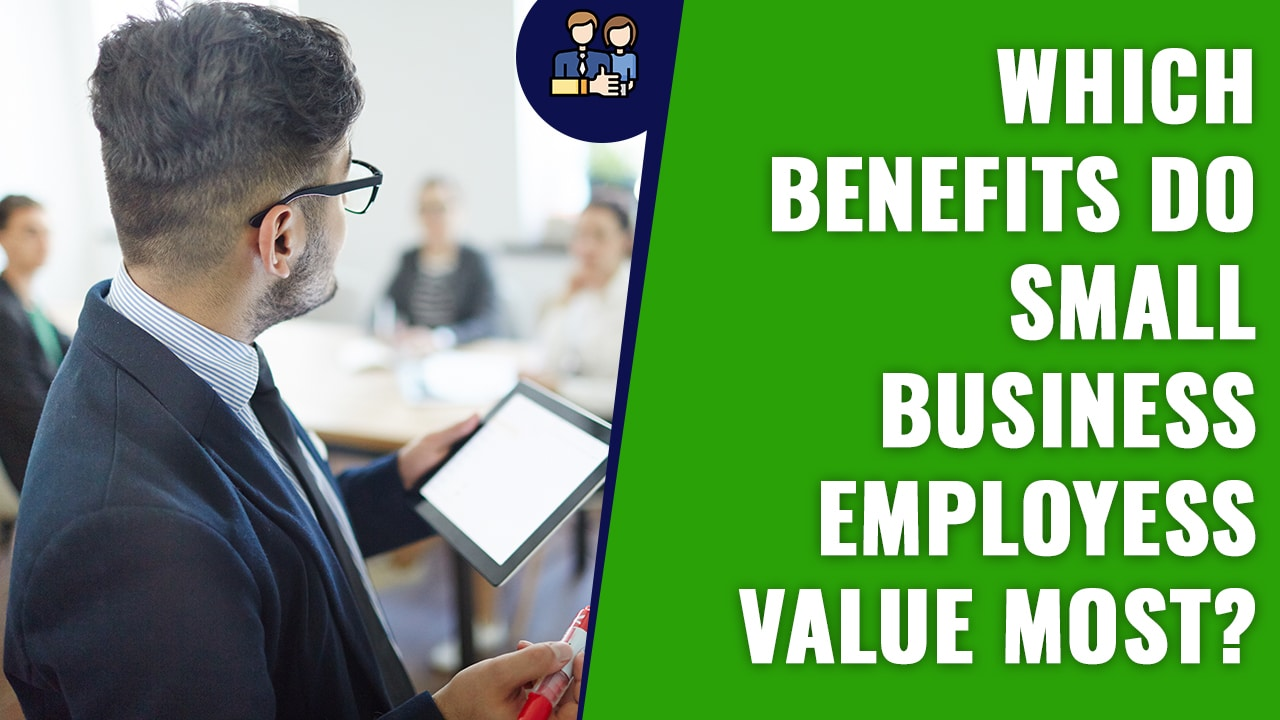 Which Benefits Do Small Business Employees Value Most copy