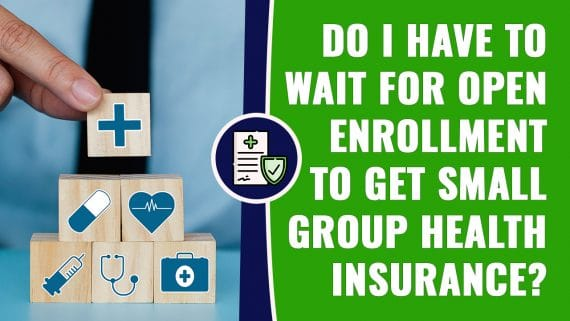 Do I have to Wait for Open Enrollment to Get Small Group Health Insurance